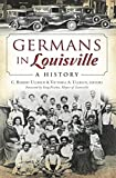 Germans in Louisville: A History (American Heritage)