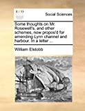 Some thoughts on Mr. Rosewell's, and other schemes, now propos'd for amending Lynn channel and harbour. in a Letter ..., William Elstobb, 1170858481