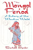 The Mongol Period : A History of the Muslim World, Spuler, Bertold, 1558760792