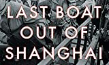 Last Boat Out of Shanghai: The Epic Story of the