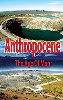 Anthropocene: The age of man by [Millett, David]
