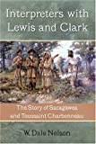 Interpreters with Lewis and Clark, W. Dale Nelson, 1574411810