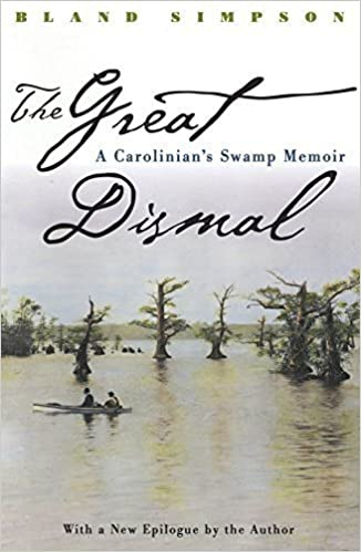 The Great Dismal: A Carolinian's Swamp Memoir (Chapel Hill Books) Later Printing edition by Simpson, Bland (1998)