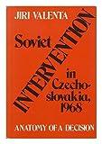Soviet Intervention in Czechoslovakia 1968 : Anatomy of a Decision, Valenta, Jiri, 0801821681