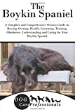 The Boykin Spaniel: A Complete and Comprehensive Owners Guide to: Buying, Owning, Health, Grooming, Training, Obedience, Understanding and Caring for ... to Caring for a Dog from a Puppy to Old Age)