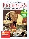 Le Guide des Fromages : Connaître, acheter, déguster par Barberousse