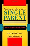 img - for Growing Up With a Single Parent: What Hurts, What Helps by Sara McLanahan (1997-01-01) book / textbook / text book