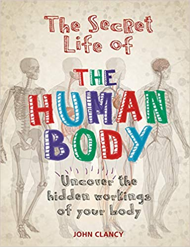 The Secret Life Of The Human Body Amazoncouk John Clancy