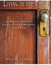 Living In The Past: An Owner's Guide to Understanding & Repairing an Old Home