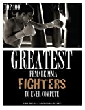 Greatest Female MMA Fighters to Ever Compete, Alex Trost and Vadim Kravetsky, 1491027924