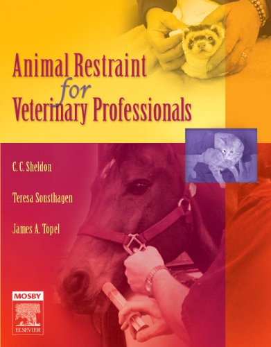 Animal Restraint for Veterinary Professionals, 1e (Restraint Animal)