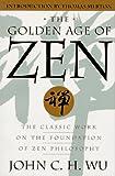 The Golden Age of Zen, John C. Wu, 038547993X