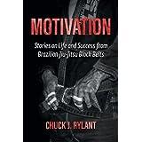 Motivation: Stories on Life and Success from Brazilian Jiu-Jitsu Black Belts