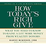 How Today's Rich Give: What You Need to Know to Raise a Lot More Money from Wealthy Donors