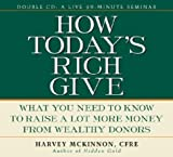 img - for How Today's Rich Give: What You Need to Know to Raise a Lot More Money from Wealthy Donors book / textbook / text book
