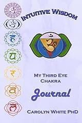 Intuitive Wisdom: My Third Eye Chakra Journal (Chakra Mastery Journals) (Volume 6) Paperback
