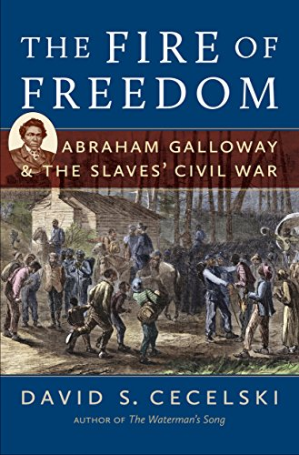 The Fire of Freedom: Abraham Galloway and the Slaves' Civil War (White Slaves African Masters)