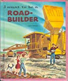 img - for I Want to Be a Road-Builder book / textbook / text book