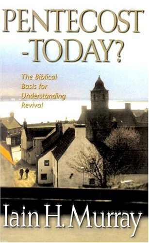 Pentecost Today?: The Biblical Basis for Understanding Revival