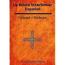 La Biblia Interlinear Español - Griego / Hebreo (Spanish Edition)