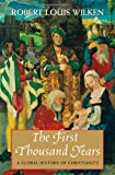 The First Thousand Years: A Global History of Christianity, Robert Louis Wilken, 0300118848