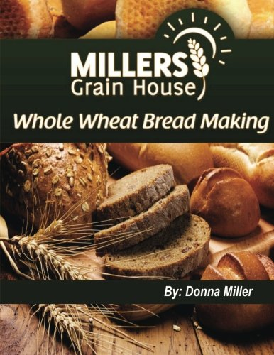 Whole Wheat Bread Making (Volume 1)