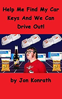 Help Me Find My Car Keys And We Can Drive Out! by [Konrath, Jon]