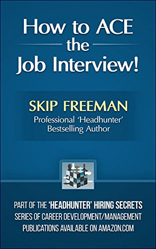 How to ACE the Job Interview! (Headhunter Hiring Secrets Series of Career Development/Management Publications Book 3)