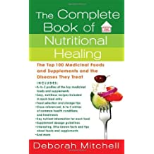 The Complete Book of Nutritional Healing: The Top 100 Medicinal Foods and Supplements and the Diseases They Treat (Healthy Home Library)