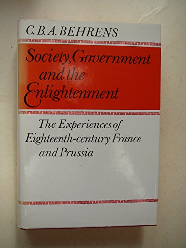 Society, Government and the Enlightenment: Experience of Eighteenth-century France and Prussia