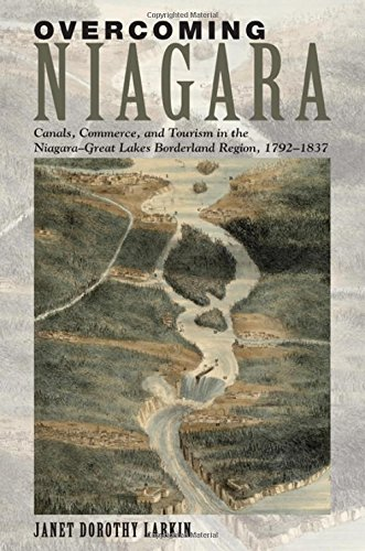 Overcoming Niagara: Canals, Commerce, and Tourism in the Niagara-Great Lakes Borderland Region, 1792–1837 PDF
