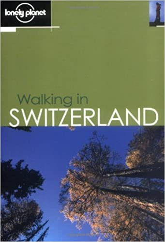 Walking in Switzerland (Lonely Planet Walking Guides)