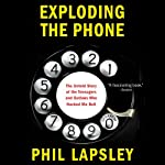 Exploding the Phone: The Untold Story of the Teenagers and Outlaws Who Hacked Ma Bell | Phil Lapsley