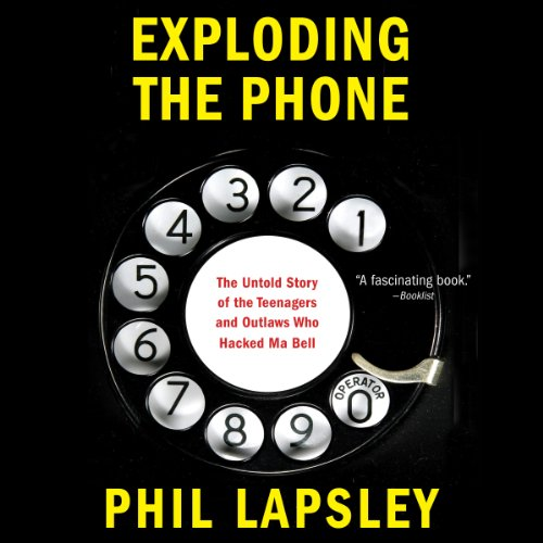 Exploding the Phone: The Untold Story of the Teenagers and Outlaws Who Hacked Ma Bell cover