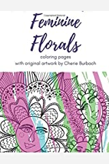 Feminine Florals: coloring pages with original artwork by Cherie Burbach Paperback