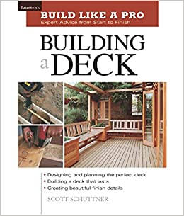 Building a Deck: Expert Advice from Start to Finish (Taunton\'s ...
