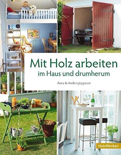 Mit Holz arbeiten im Haus und drumherum (HolzWerken)