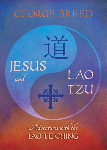 Jesus and Lao Tzu: Adventures with the Tao Te Ching
