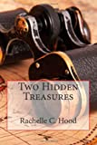 Two Hidden Treasures, Rachelle C. Hood, 061591540X