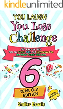You Laugh You Lose Challenge - 6-Year-Old Edition: 300 Jokes for Kids that are Funny, Silly, and Interactive Fun the Whole Family Will Love - With Illustrations ... for Kids (You Laugh You Lose Series Book 1)