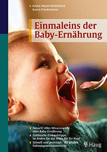 Einmaleins der Babyernährung: Aktuell: Alles Wissenswerte über Babyernährung. Zahlreiche Einkaufstipps: So finden Sie das Beste für Ihr Kind. Schnell und praktisch: Mit großer Nahrungsmittelübersicht