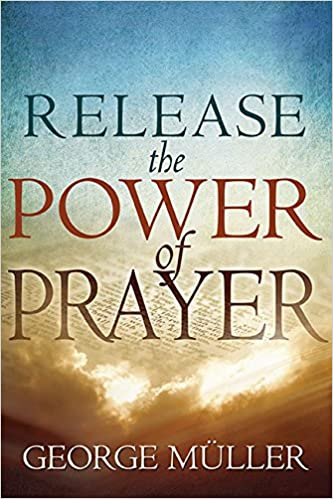 Release The Power Of Prayer: George Muller: 9780883687956: Amazon ...
