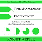 Time Management & Productivity: Better Focus, Change Habit, More Motivation, Less Procrastination | Knight Writer