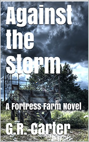 Against the Storm: A Fortress Farm Novel (Book 4) by [Carter, G.R.]