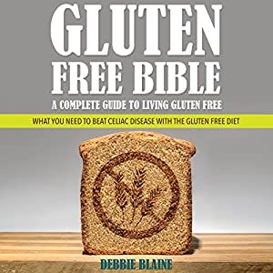 Gluten-Free Bible: A Complete Guide to Living Gluten Free Audiobook