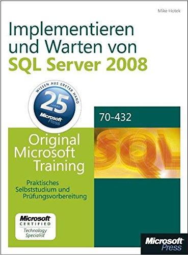 Implementieren und Warten von Microsoft SQL Server 2008 - Original Microsoft Training für Examen 70-432: Praktisches Selbststudium und Prüfungsvorbereitung