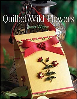 Quilled Wild Flowers by Janet Wilson (2008-07-01)