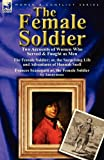 The Female Soldier, Hannah Snell and Anonymous, 0857066765