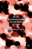 On the Decriminalization of Sex Work in China : HIV and Patients' Rights, Meng, Jinmei, 1137362855