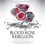 Blood Rose Rebellion: Blood Rose Rebellion, Book 1 | Rosalyn Eves